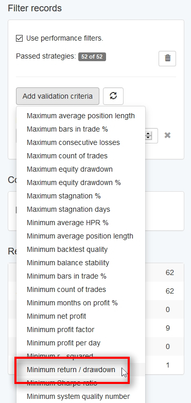 To add additional performance filters, use the Add validation criteria button when the performance filters feature is enabled. As you can see, there are lots of filters available to fit your needs. I add two performance filters. 1) Minimum return/drawdown of 5. 2) Minimum count of trades 520.